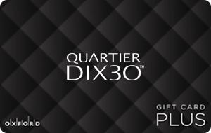 Quartier Dix30, Brossard (Oxford Plus) Gift Card